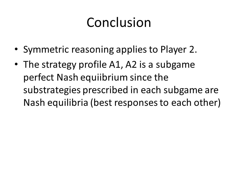 Conclusion Symmetric reasoning applies to Player 2.
