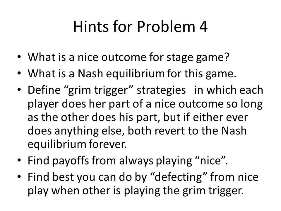 Hints for Problem 4 What is a nice outcome for stage game