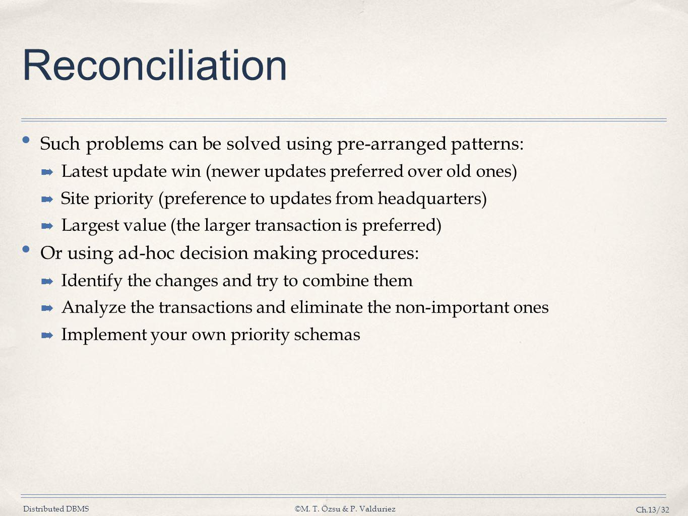 Reconciliation Such problems can be solved using pre-arranged patterns: Latest update win (newer updates preferred over old ones)