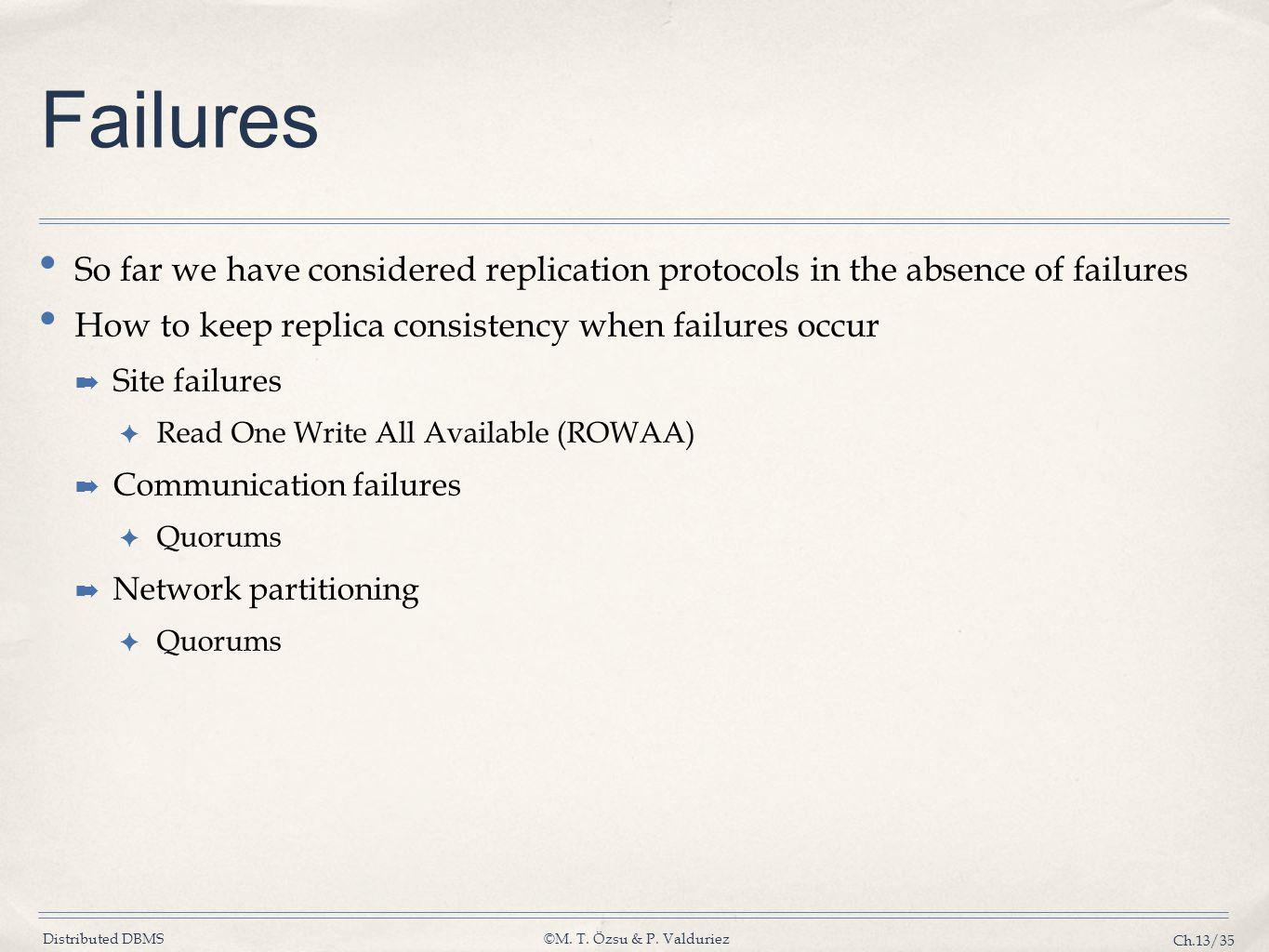 Failures So far we have considered replication protocols in the absence of failures. How to keep replica consistency when failures occur.