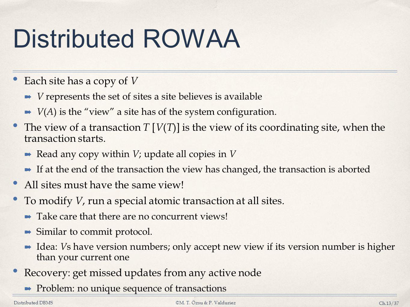 Distributed ROWAA Each site has a copy of V