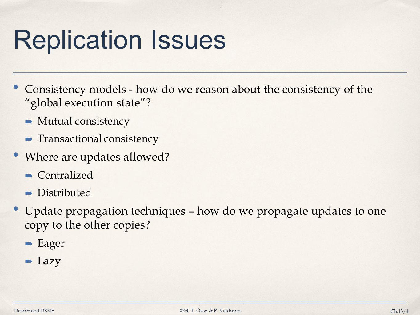 Replication Issues Consistency models - how do we reason about the consistency of the global execution state