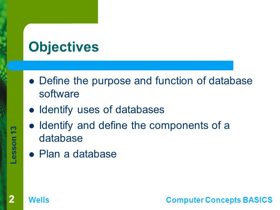 Objectives Define the purpose and function of database software
