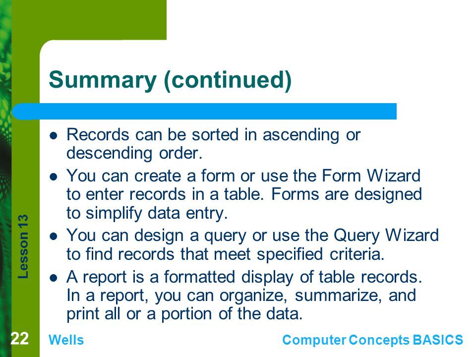 Summary (continued) Records can be sorted in ascending or descending order.
