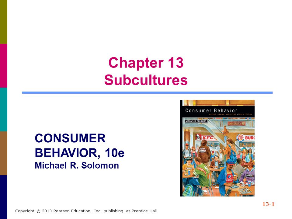 Chapter 13 Subcultures CONSUMER BEHAVIOR, 10e Michael R. Solomon