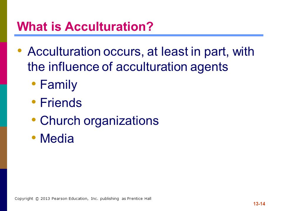 What is Acculturation Acculturation occurs, at least in part, with the influence of acculturation agents.