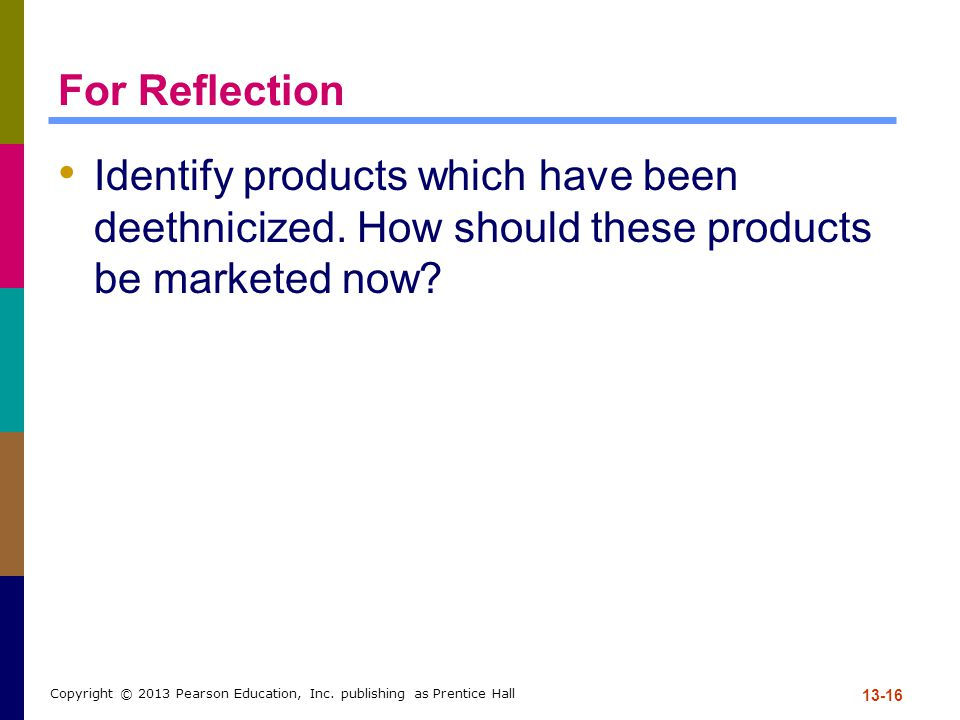 For Reflection Identify products which have been deethnicized. How should these products be marketed now