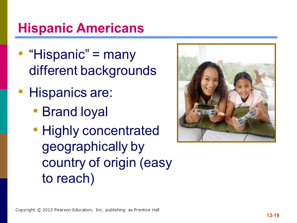 Hispanic = many different backgrounds Hispanics are: Brand loyal
