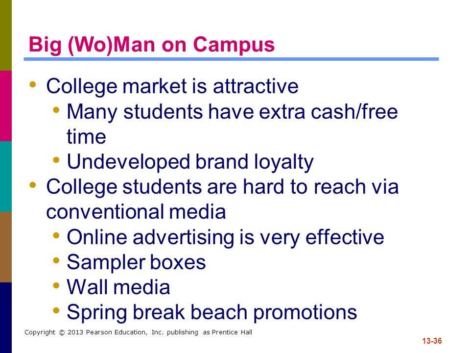 College market is attractive Many students have extra cash/free time