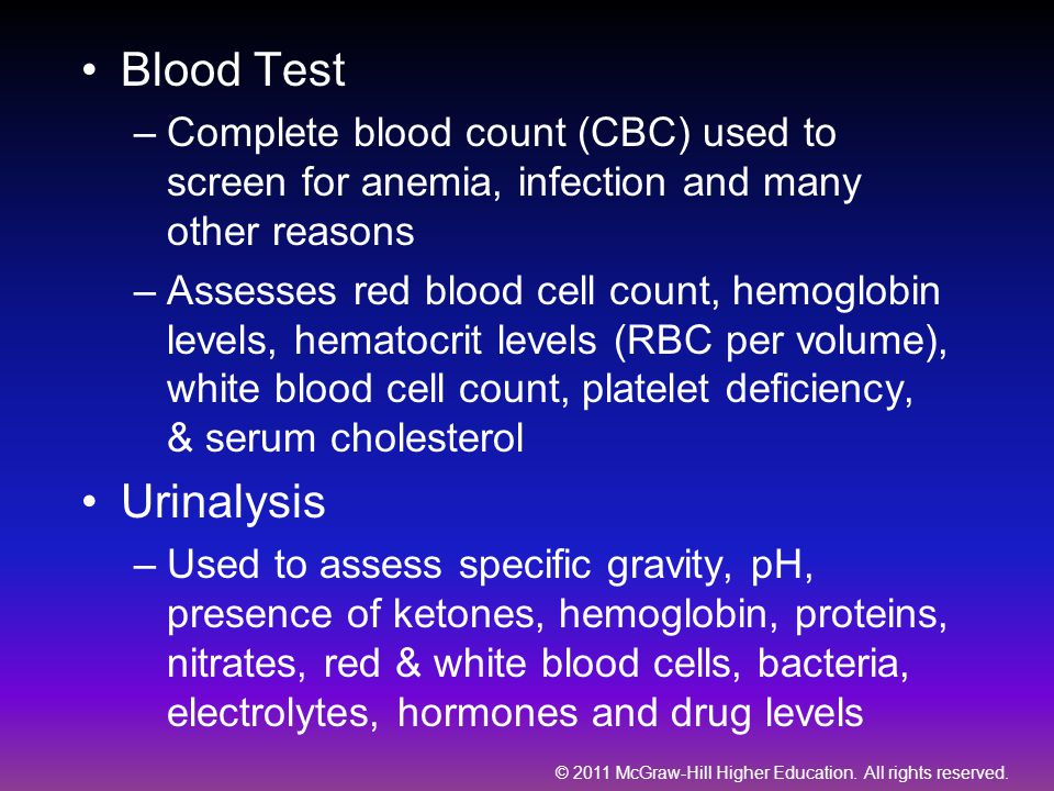 Blood Test Complete blood count (CBC) used to screen for anemia, infection and many other reasons.