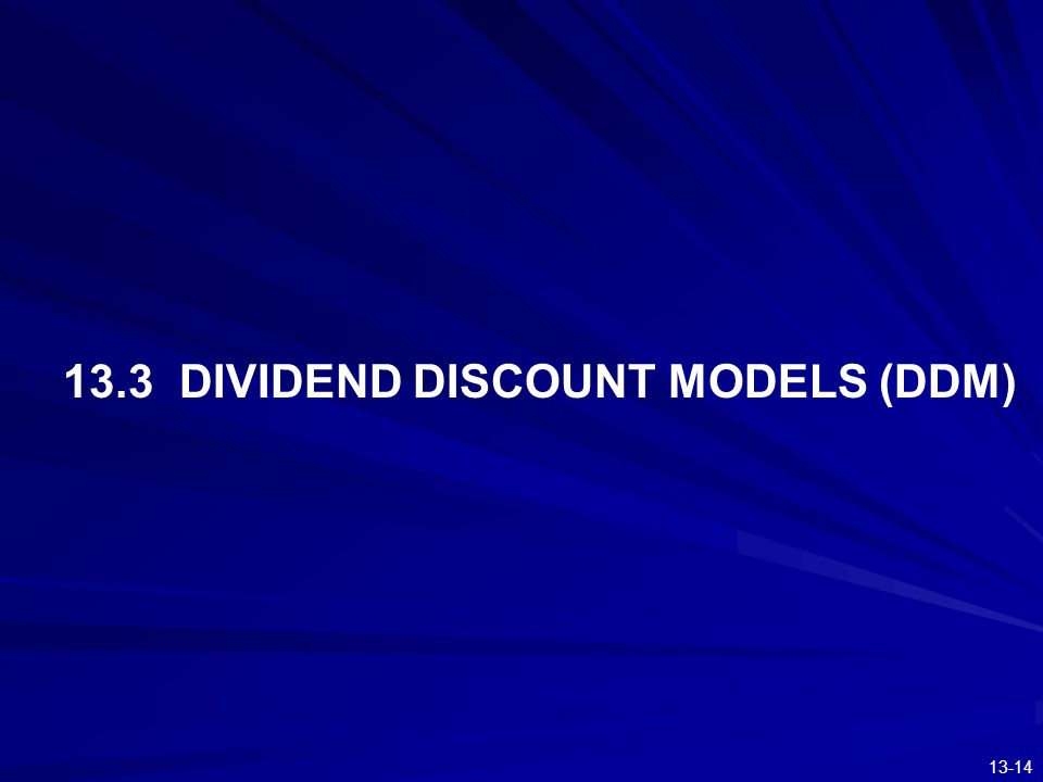13.3 DIVIDEND DISCOUNT MODELS (DDM)