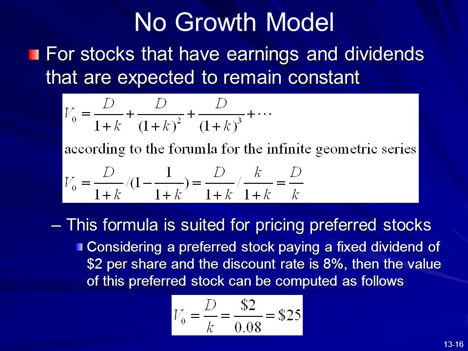 No Growth Model For stocks that have earnings and dividends that are expected to remain constant.