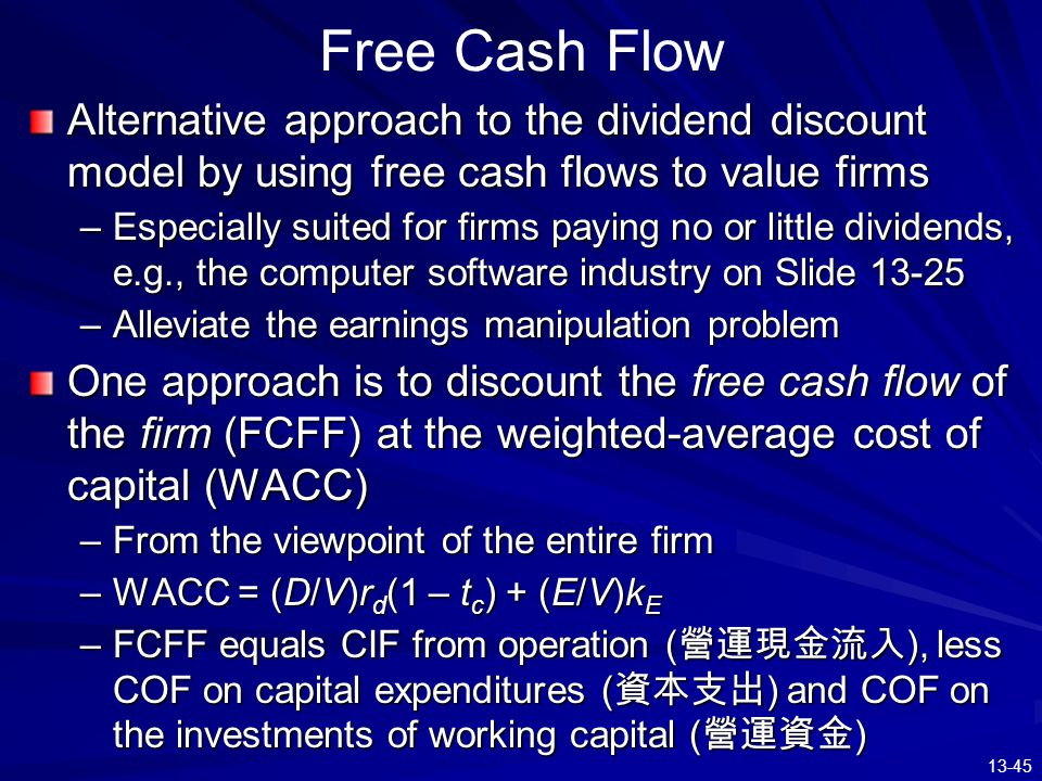 Free Cash Flow Alternative approach to the dividend discount model by using free cash flows to value firms.