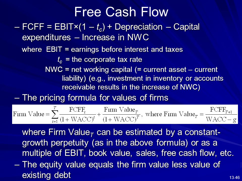 Free Cash Flow FCFF = EBIT×(1 – tc) + Depreciation – Capital expenditures – Increase in NWC. where EBIT = earnings before interest and taxes.