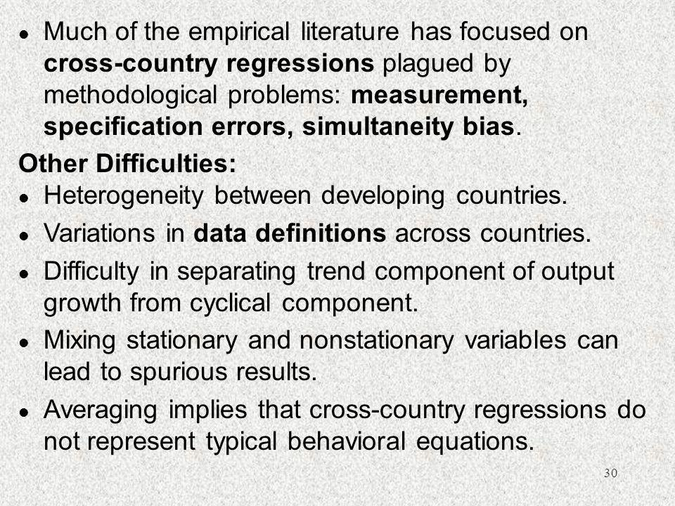 Much of the empirical literature has focused on cross-country regressions plagued by methodological problems: measurement, specification errors, simultaneity bias.