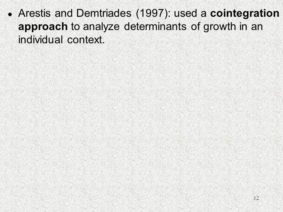 Arestis and Demtriades (1997): used a cointegration approach to analyze determinants of growth in an individual context.