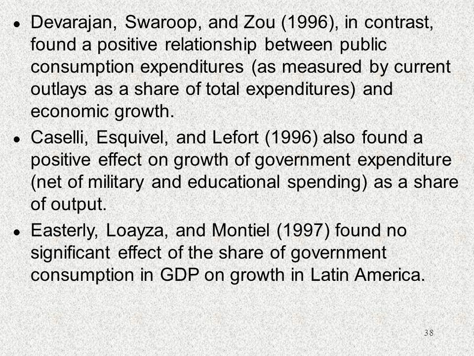 Devarajan, Swaroop, and Zou (1996), in contrast, found a positive relationship between public consumption expenditures (as measured by current outlays as a share of total expenditures) and economic growth.