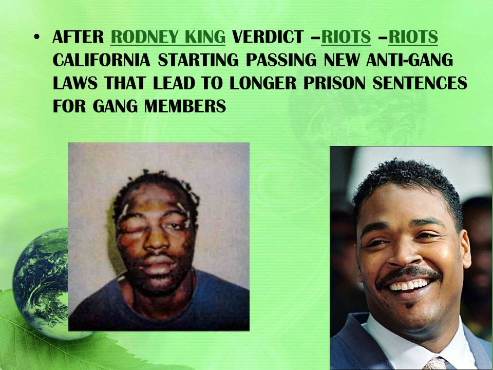 After Rodney King VERDICT –RIOTS –Riots california starting passing new anti-gang laws that lead to longer prison sentences for gang members