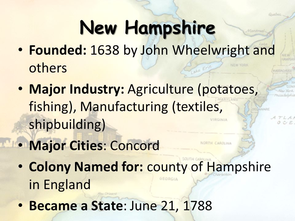 New Hampshire Founded: 1638 by John Wheelwright and others