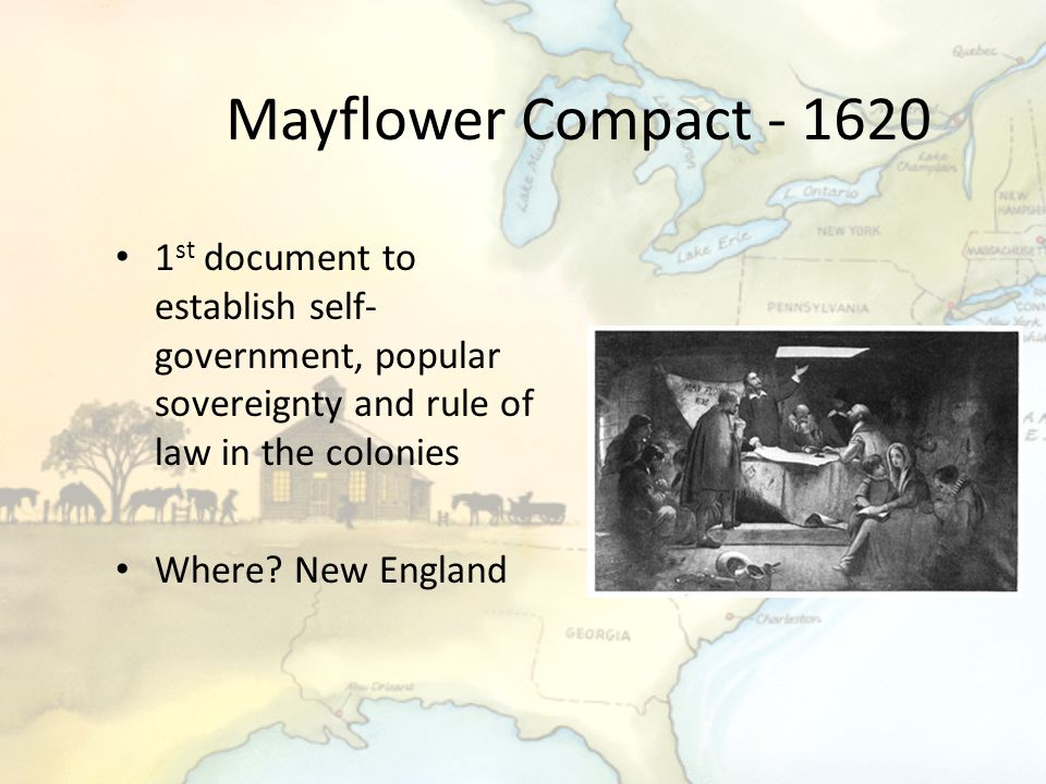 Mayflower Compact - 1620 1st document to establish self-government, popular sovereignty and rule of law in the colonies.