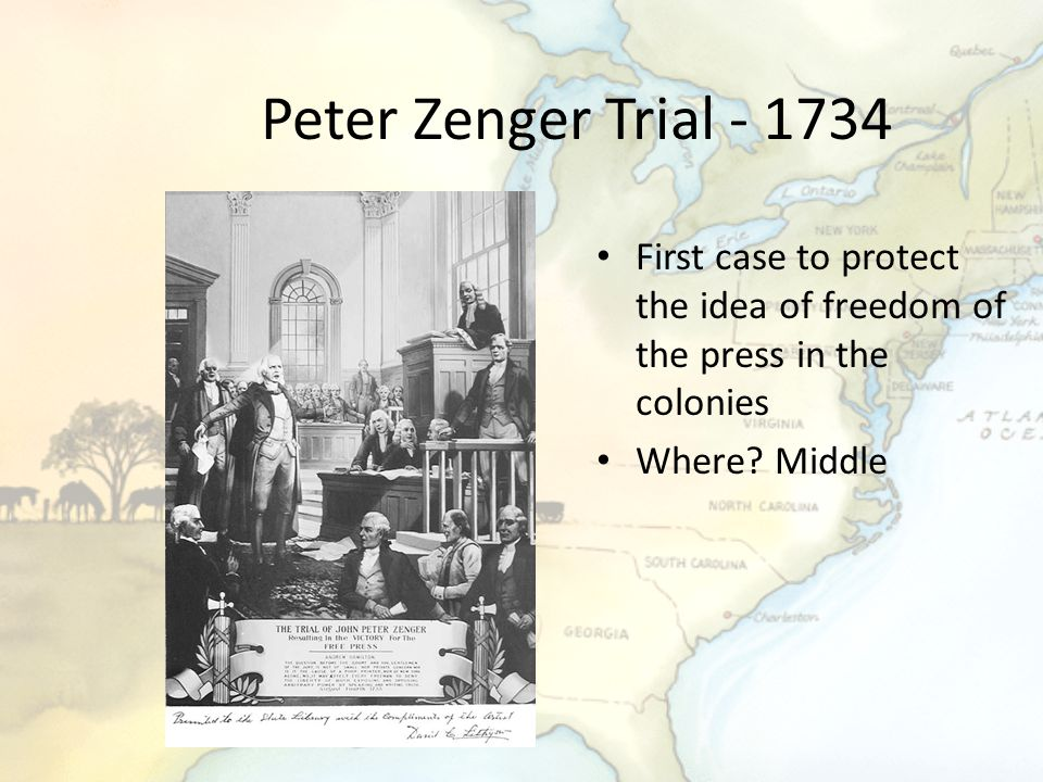 Peter Zenger Trial - 1734 First case to protect the idea of freedom of the press in the colonies.