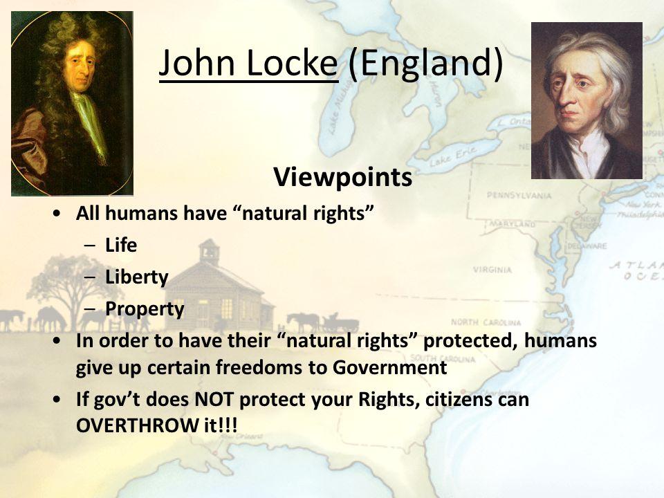 John Locke (England) Viewpoints All humans have natural rights Life