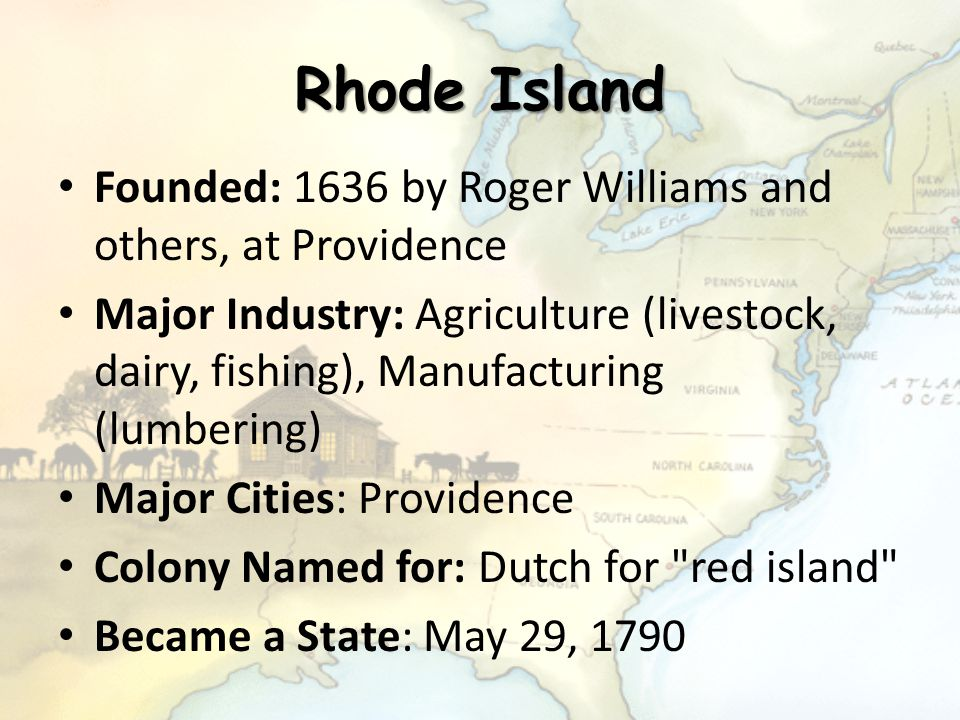 Rhode Island Founded: 1636 by Roger Williams and others, at Providence