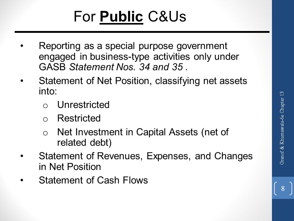 For Public C&Us Reporting as a special purpose government engaged in business-type activities only under GASB Statement Nos. 34 and 35 .