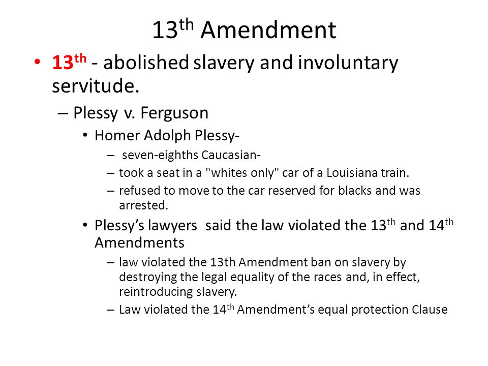 13th Amendment 13th - abolished slavery and involuntary servitude.