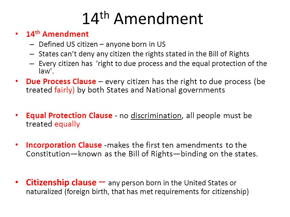 14th Amendment 14th Amendment. Defined US citizen – anyone born in US. States can't deny any citizen the rights stated in the Bill of Rights.
