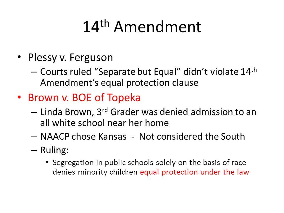 14th Amendment Plessy v. Ferguson Brown v. BOE of Topeka