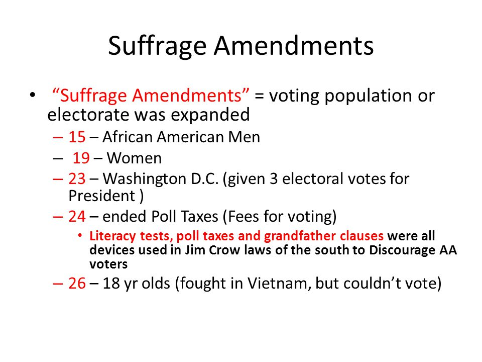 Suffrage Amendments Suffrage Amendments = voting population or electorate was expanded. 15 – African American Men.