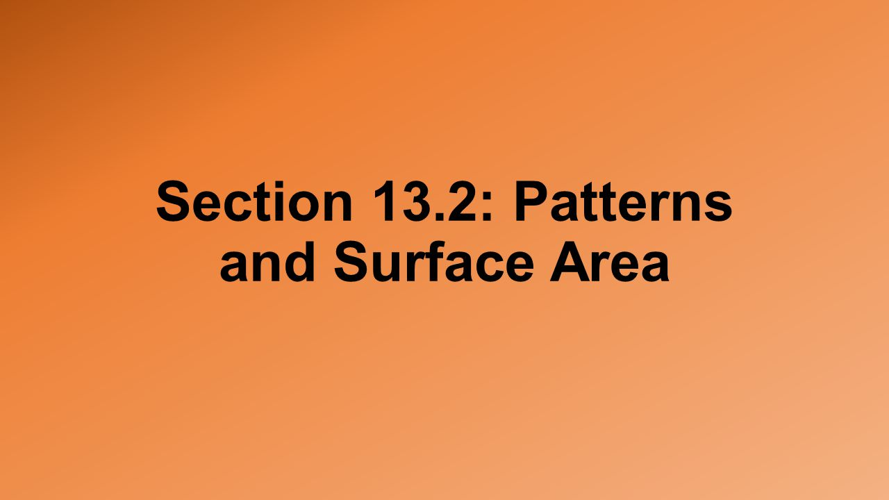 Section 13.2: Patterns and Surface Area