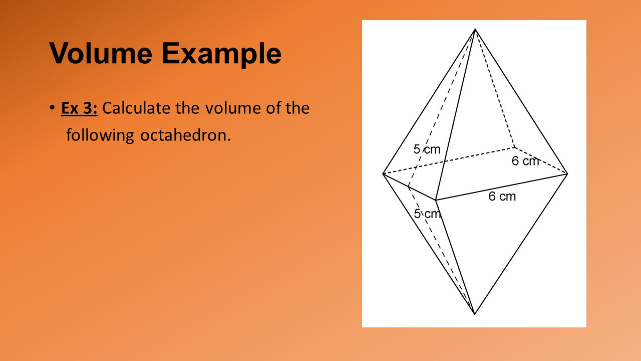 Volume Example Ex 3: Calculate the volume of the following octahedron.