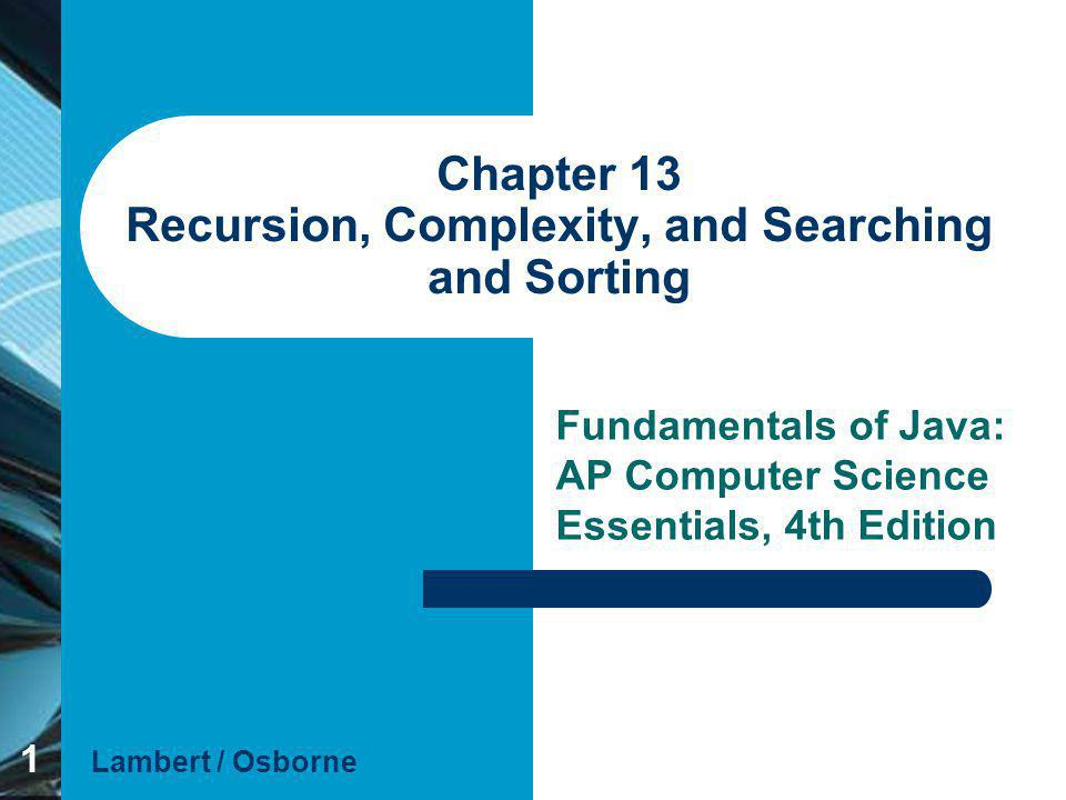 Chapter 13 Recursion, Complexity, and Searching and Sorting
