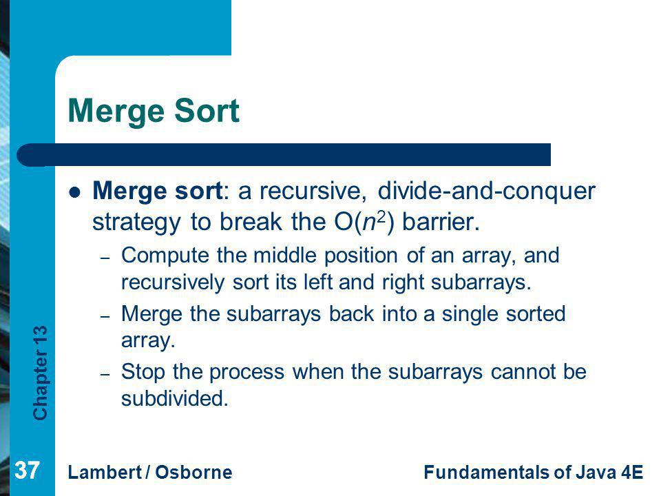 Merge Sort Merge sort: a recursive, divide-and-conquer strategy to break the O(n2) barrier.