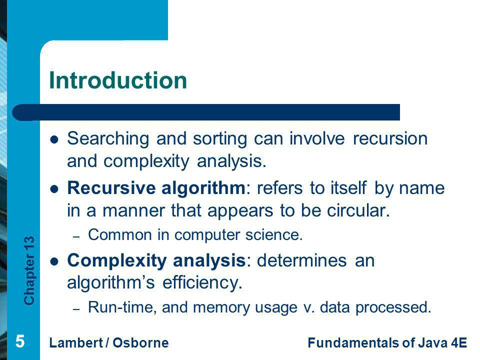Introduction Searching and sorting can involve recursion and complexity analysis.