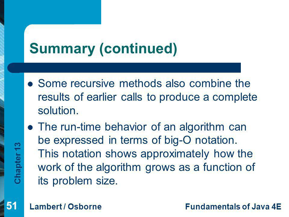 Summary (continued) Some recursive methods also combine the results of earlier calls to produce a complete solution.