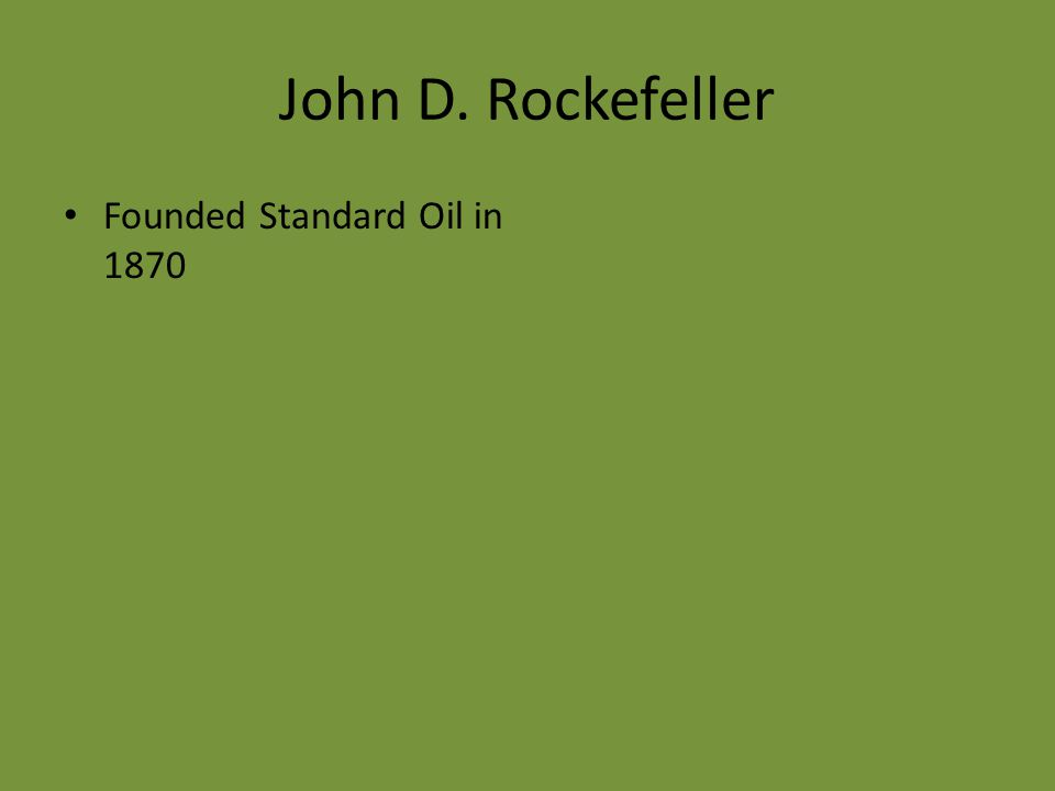 John D. Rockefeller Founded Standard Oil in 1870