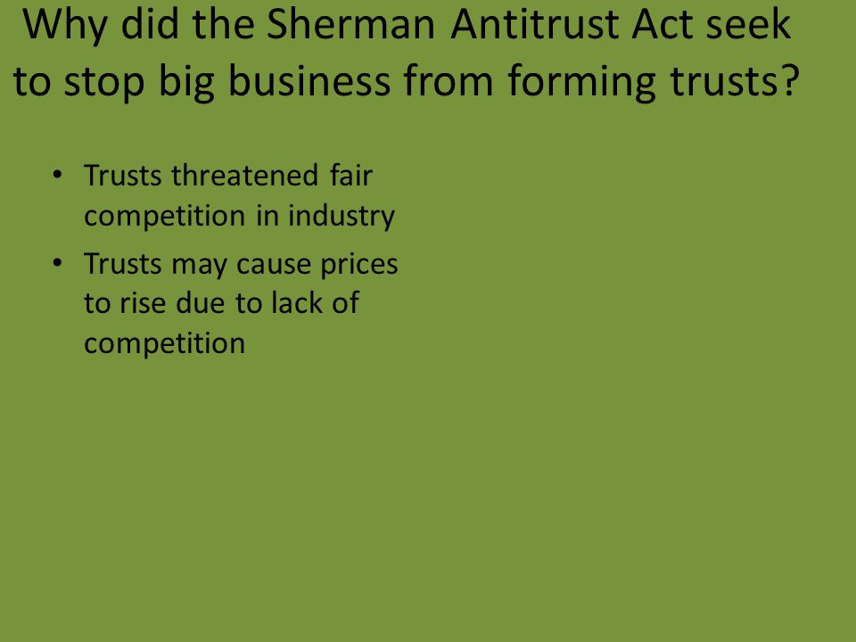 Why did the Sherman Antitrust Act seek to stop big business from forming trusts