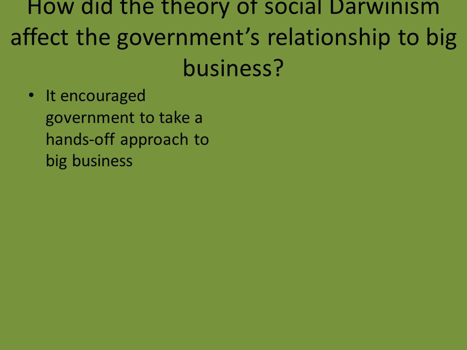 How did the theory of social Darwinism affect the government's relationship to big business