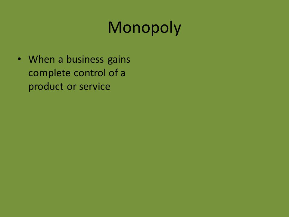 Monopoly When a business gains complete control of a product or service