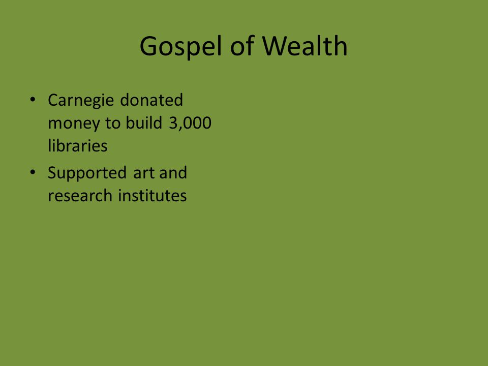 Gospel of Wealth Carnegie donated money to build 3,000 libraries