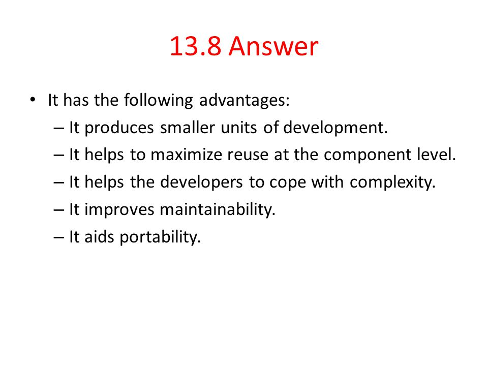 13.8 Answer It has the following advantages: