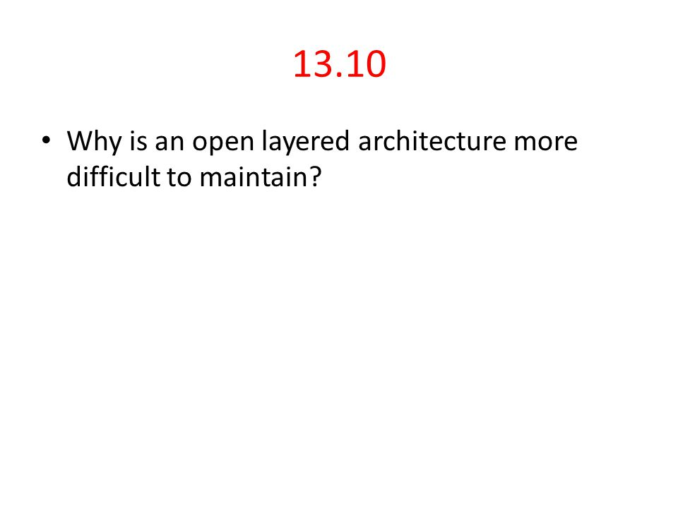 13.10 Why is an open layered architecture more difficult to maintain