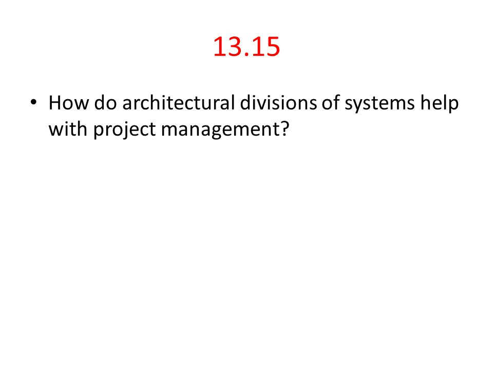 13.15 How do architectural divisions of systems help with project management