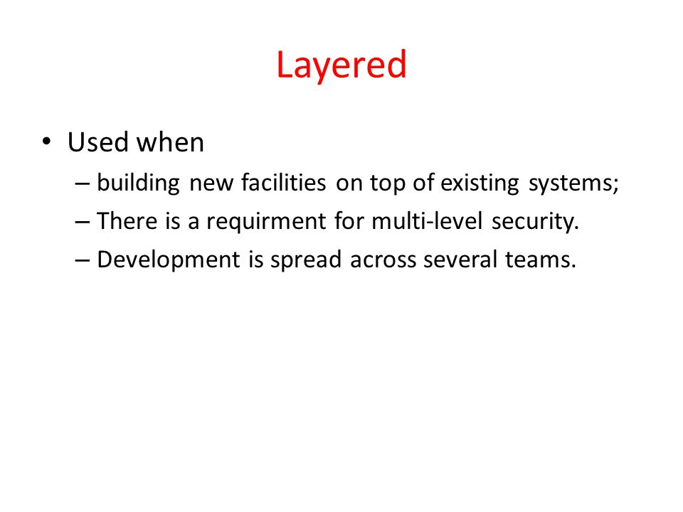 Layered Used when building new facilities on top of existing systems;
