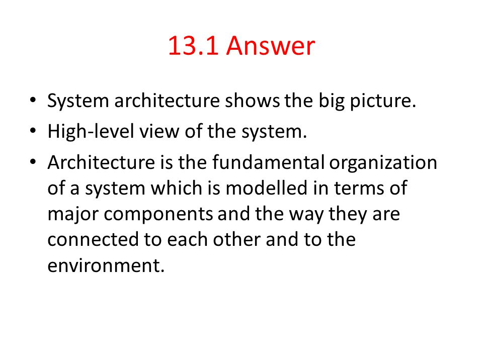 13.1 Answer System architecture shows the big picture.