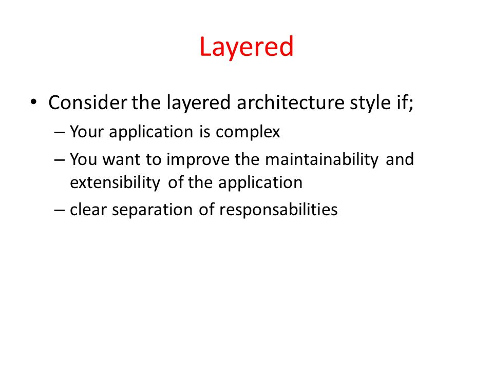 Layered Consider the layered architecture style if;