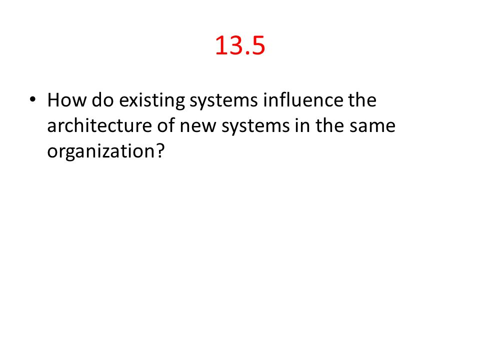 13.5 How do existing systems influence the architecture of new systems in the same organization